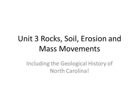 Unit 3 Rocks, Soil, Erosion and Mass Movements Including the Geological History of North Carolina!