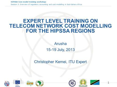 HIPSSA Cost model training workshop: Session 3: Overview of regulatory accounting and cost modelling in Sub-Sahara Africa EXPERT LEVEL TRAINING ON TELECOM.