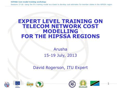 HIPSSA Cost model training workshop: Sessions 17-18: Using the ITU training model as a basis to develop cost estimates for member states in the HIPSSA.
