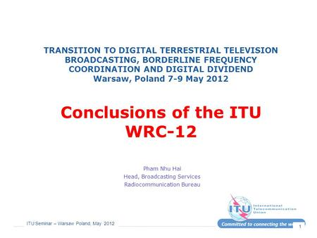 ITU Seminar – Warsaw Poland, May 2012 1 TRANSITION TO DIGITAL TERRESTRIAL TELEVISION BROADCASTING, BORDERLINE FREQUENCY COORDINATION AND DIGITAL DIVIDEND.