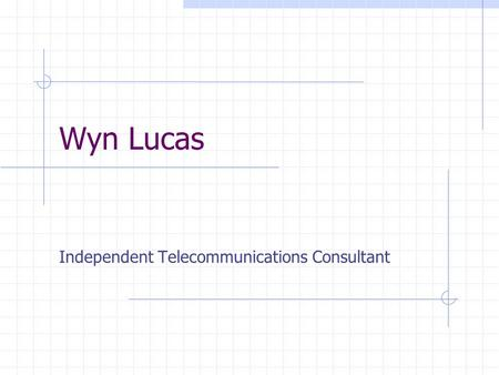 Wyn Lucas Independent Telecommunications Consultant.