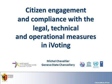 Chancellerie d'Etat Michel Chevallier Geneva State Chancellery Citizen engagement and compliance with the legal, technical and operational measures in.