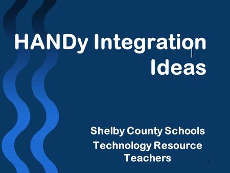 1 HANDy Integration Ideas Shelby County Schools Technology Resource Teachers.
