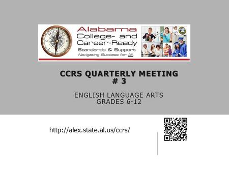 CCRS QUARTERLY MEETING # 3 CCRS QUARTERLY MEETING # 3 ENGLISH LANGUAGE ARTS GRADES 6-12