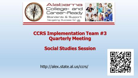 CCRS Implementation Team #3 Quarterly Meeting Social Studies Session  state.al.us/ccrs/