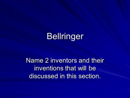 Bellringer Name 2 inventors and their inventions that will be discussed in this section.
