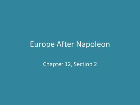 Europe After Napoleon Chapter 12, Section 2. The Congress of Vienna Congress of Vienna met in September 1814 to determine a final peace settlement with.