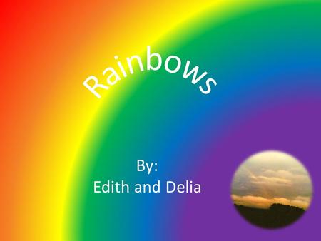 By: Edith and Delia. How are Rainbows Formed? Rainbows are formed by light and water molecules that meet in the air. They are commonly seen during or.