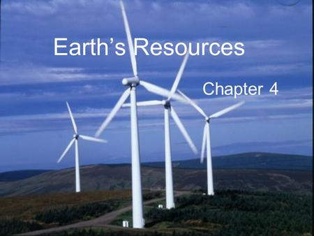 Earth's Resources Chapter 4. Energy and Mineral Resources Renewable – replenished over fairly short time spans (months, years, decades) –Plants, animals,