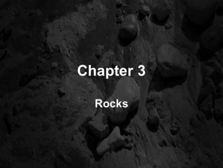 Chapter 3 Rocks.