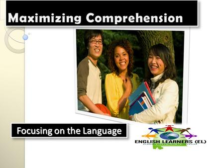 Focusing on the Language. Language Objectives: Listening: Listen to group discussion Reading/Speaking: Participants will identify and discuss the three.