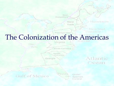 The Colonization of the Americas. I.Spanish Colonization A.the conquistadores: Spanish soldiers who led military expeditions to the Americas 1.Hernan.