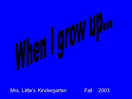 Mrs. Little's Kindergarten Fall 2003. See See... What do you see? This is what I want to be…