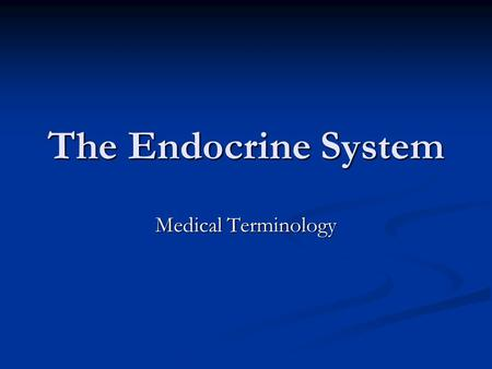 The Endocrine System Medical Terminology. New Roots, Suffixes, and Prefix Calc/o: calcium Calc/o: calcium Gonad/o: gonads (ovaries; testicles) Gonad/o: