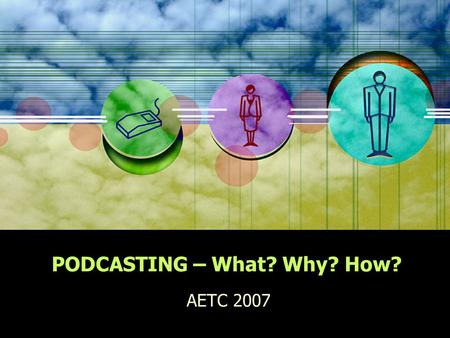 PODCASTING – What? Why? How? AETC 2007. Let us introduce ourselves: Lauren Woolley Technology Program Area Specialist Shelby County Schools Leslie Cash.