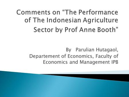 By Parulian Hutagaol, Departement of Economics, Faculty of Economics and Management IPB.