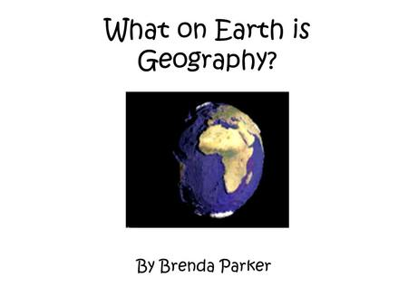 What on Earth is Geography?