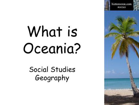 1What is Oceania? hiztoreerox.com #00265 What is Oceania? Social Studies Geography.