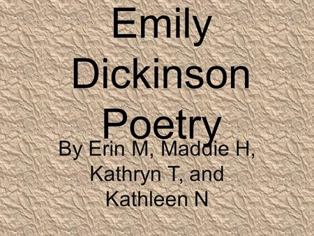 Emily Dickinson Poetry By Erin M, Maddie H, Kathryn T, and Kathleen N.