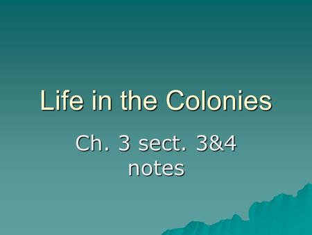 Life in the Colonies Ch. 3 sect. 3&4 notes 1) Mercantilists believed that to become wealthy and powerful, a country had to accumulate a large quantity.