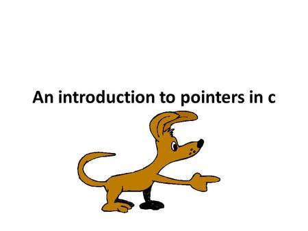 An introduction to pointers in c Pointers are Great!!! Pointers: are extremely powerful make some things much easier improve your program's efficiency.