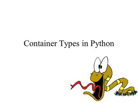 Container Types in Python. Container Types We've talked about integers, floats, and strings… Containers are other built-in data types in Python. –Can.