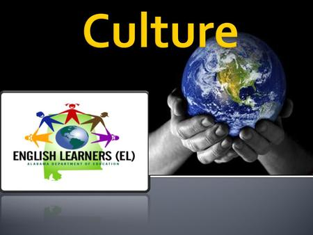 We will…  Explore culture and the implications for teaching English Learners  Examine school culture and climate  Look at specific ways to improve.
