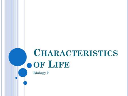 C HARACTERISTICS OF L IFE Biology 9. C HARACTERISTICS OF ALL L IVING T HINGS Living Things: Are made up of units called cells Reproduce Are based on a.