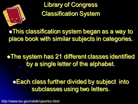 Library of Congress Classification System This classification system began as a way to place book with similar subjects in categories. This classification.