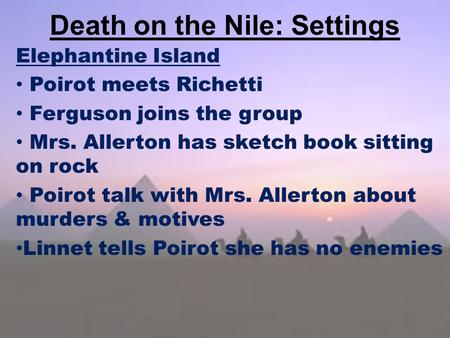 Death on the Nile: Settings Elephantine Island Poirot meets Richetti Ferguson joins the group Mrs. Allerton has sketch book sitting on rock Poirot talk.