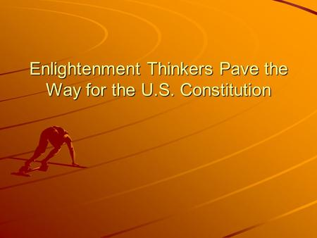 Enlightenment Thinkers Pave the Way for the U.S. Constitution.