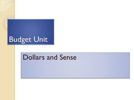 "Budget Unit Dollars and Sense. Budget A budget is a financial plan. From bougette, an old French word for ""purse"" A budget is a financial plan. From bougette,"