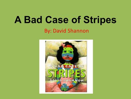 "A Bad Case of Stripes By: David Shannon. Fretting ""In the story, the author says that Camilla was fretting over what to wear. During the story, Camilla."