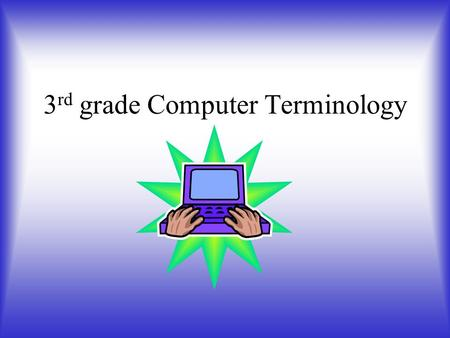 3 rd grade Computer Terminology. Login A login is a combination of information that proves your identity. Ex: If you are ever asked to enter your username.