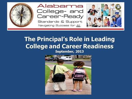 The Principal's Role in Leading College and Career Readiness September, 2013.
