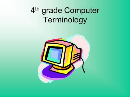 4 th grade Computer Terminology. Slides o An individual part of certain presentation software that enables users to create highly stylized images for.