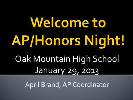 Oak Mountain High School January 29, 2013 April Brand, AP Coordinator.
