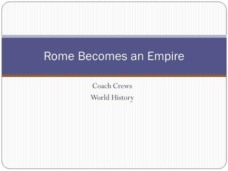 Coach Crews World History Rome Becomes an Empire.