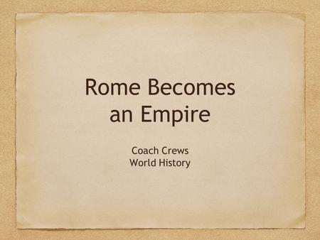 Rome Becomes an Empire Coach Crews World History.
