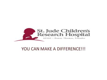 YOU CAN MAKE A DIFFERENCE!!!. What does St. Jude's do?