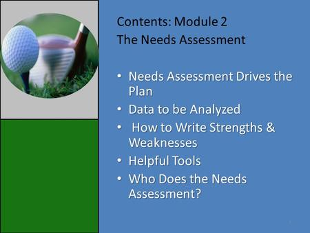 Contents: Module 2 The Needs Assessment Needs Assessment Drives the Plan Needs Assessment Drives the Plan Data to be Analyzed Data to be Analyzed How to.