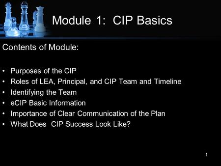 Module 1: CIP Basics Contents of Module: Purposes of the CIP Roles of LEA, Principal, and CIP Team and Timeline Identifying the Team eCIP Basic Information.