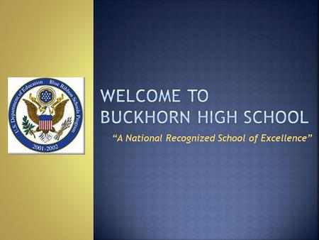 """A National Recognized School of Excellence"".  Posting of the Colors Buckhorn JROTC  Pledge of Allegiance Buckhorn JROTC  Welcome Freshman Class Vice-President."