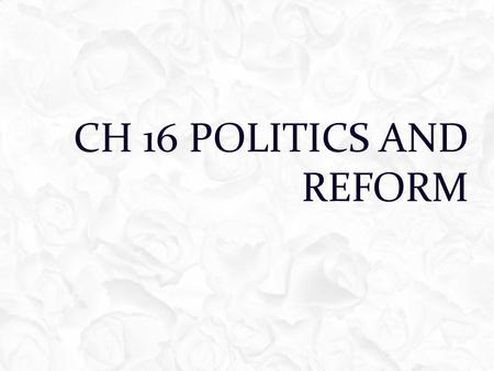 Ch 16 Politics and Reform.