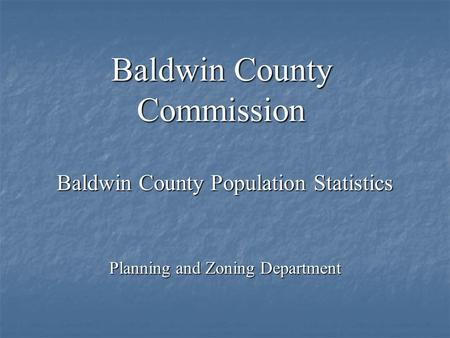 Baldwin County Commission Baldwin County Population Statistics Planning and Zoning Department.