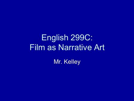 English 299C: Film as Narrative Art Mr. Kelley. Rear Window (Alfred Hitchcock, 1954)