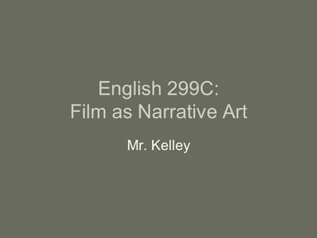 English 299C: Film as Narrative Art Mr. Kelley. Bonnie and Clyde (Arthur Penn, 1967)