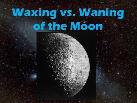 "Waxing vs. Waning of the Moon. What does ""waxing"" mean? Waxing means an INCREASE When the moon is waxing, the lighted surface of the moon is increasing."