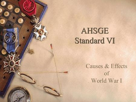 AHSGE Standard VI Causes & Effects of World War I.