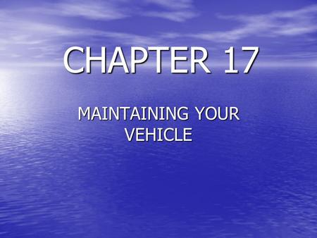 CHAPTER 17 MAINTAINING YOUR VEHICLE. How an Engine Works Your car has a Internal combustion gasoline engine. The engine runs on a mixture of gasoline.